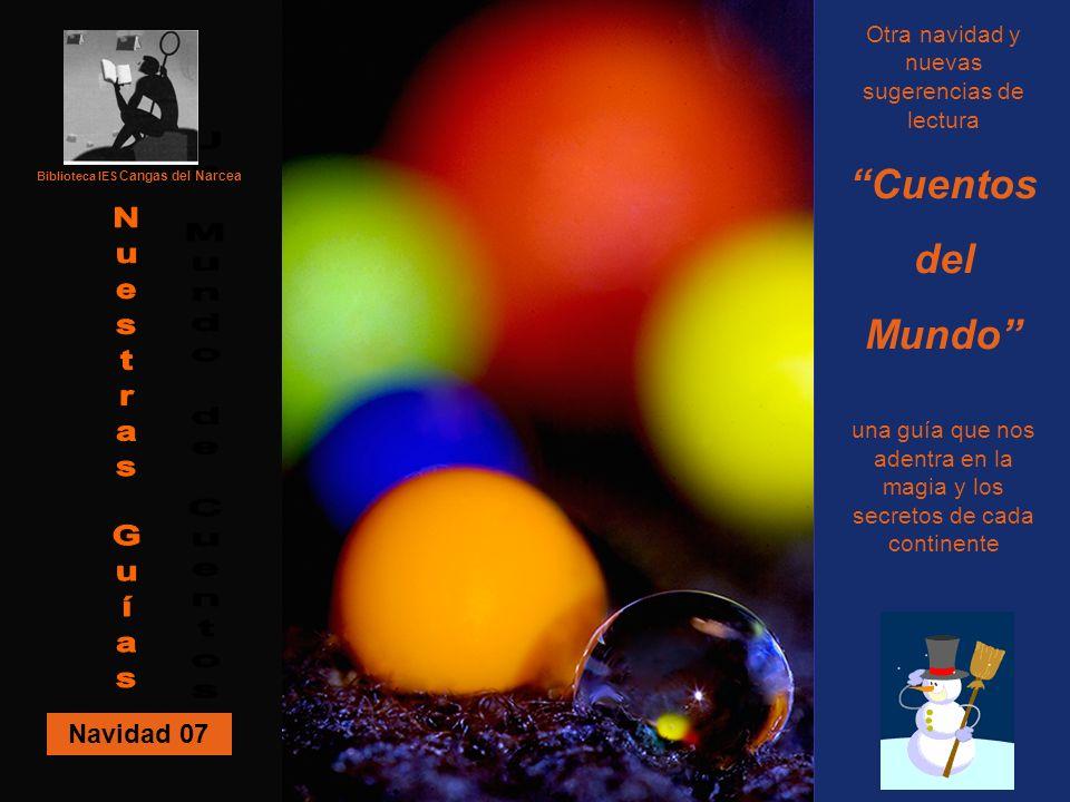 Navidad 07 Biblioteca IES Cangas del Narcea Otra navidad y nuevas sugerencias de lectura Cuentos del Mundo una guía que nos adentra en la magia y los