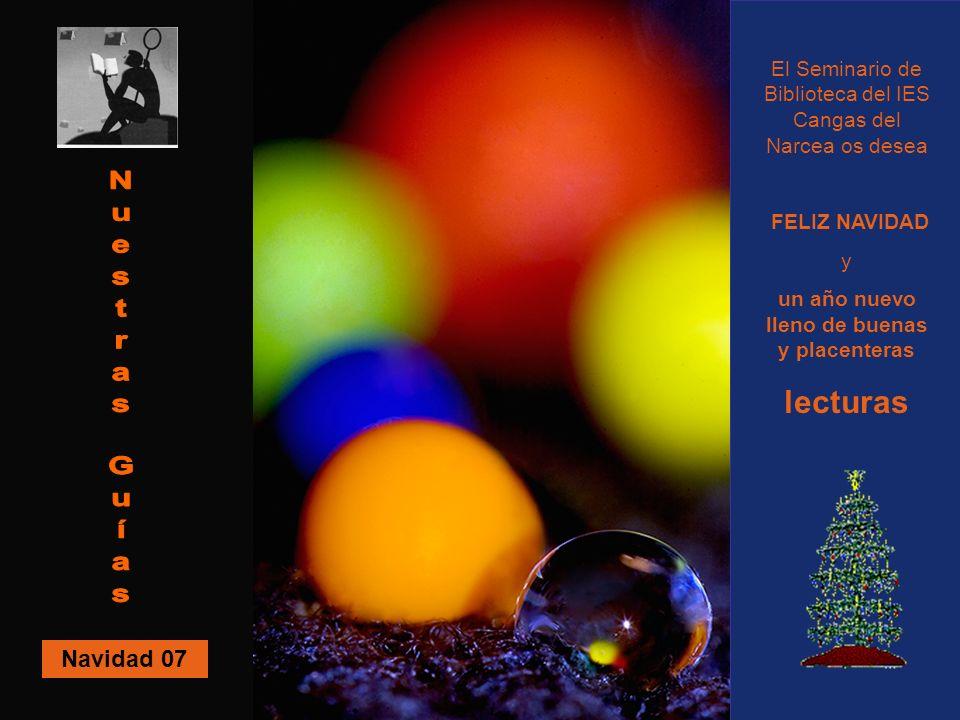 Navidad 07 El Seminario de Biblioteca del IES Cangas del Narcea os desea FELIZ NAVIDAD y un año nuevo lleno de buenas y placenteras lecturas