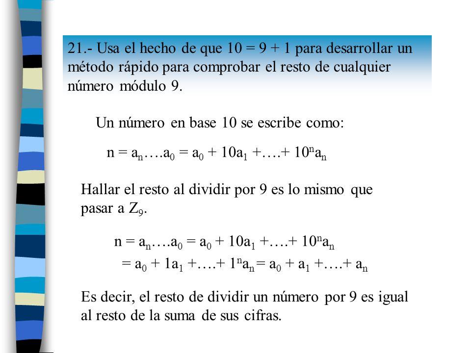21.- Usa el hecho de que 10 = 9 + 1 para desarrollar un método rápido para comprobar el resto de cualquier número módulo 9.