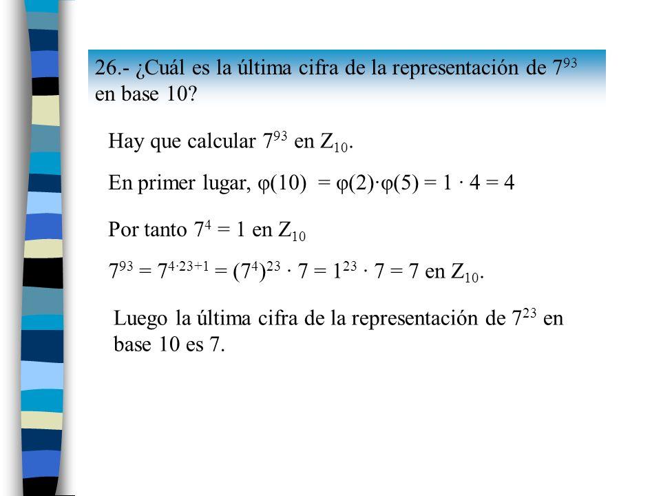 26.- ¿Cuál es la última cifra de la representación de 7 93 en base 10.