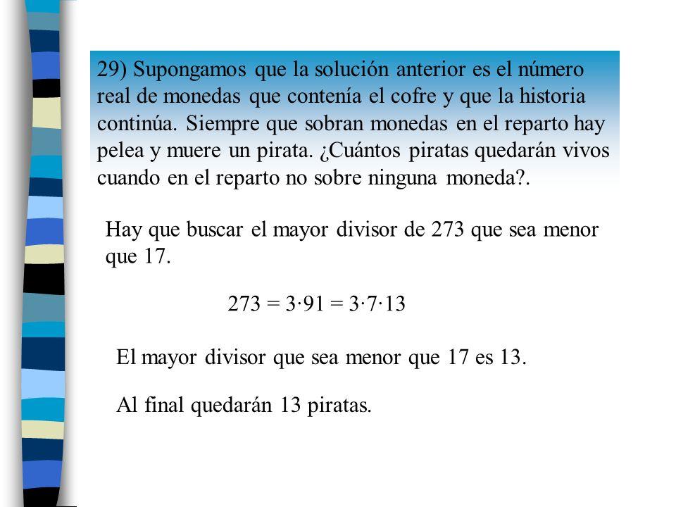 29) Supongamos que la solución anterior es el número real de monedas que contenía el cofre y que la historia continúa.
