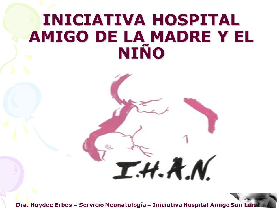 Dra. Haydee Erbes – Servicio Neonatología – Iniciativa Hospital Amigo San Luis INICIATIVA HOSPITAL AMIGO DE LA MADRE Y EL NIÑO