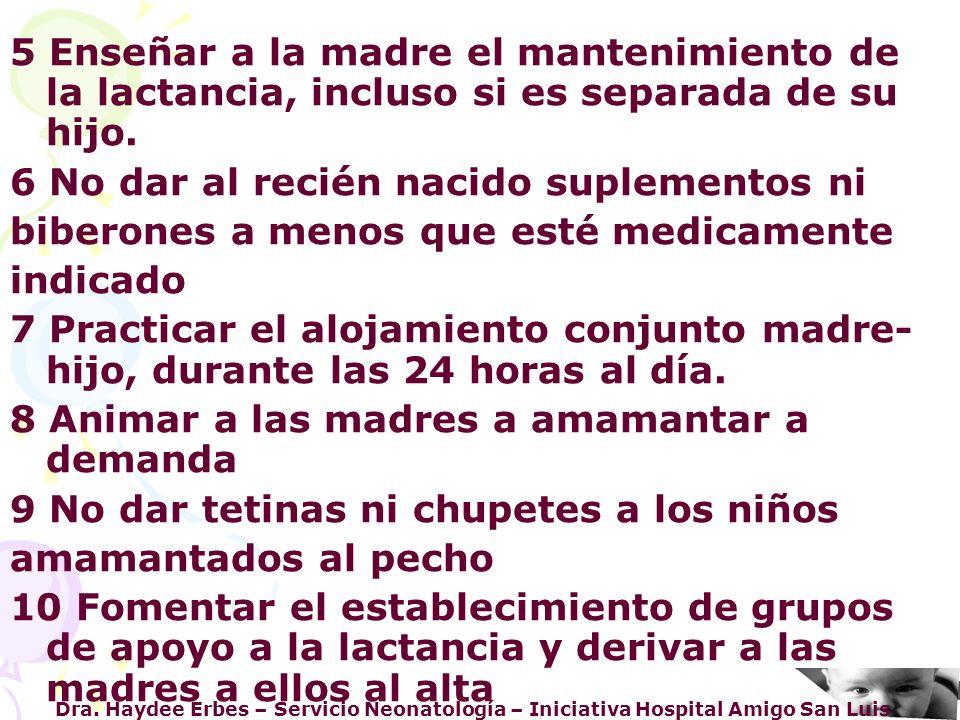 Dra. Haydee Erbes – Servicio Neonatología – Iniciativa Hospital Amigo San Luis 5 Enseñar a la madre el mantenimiento de la lactancia, incluso si es se