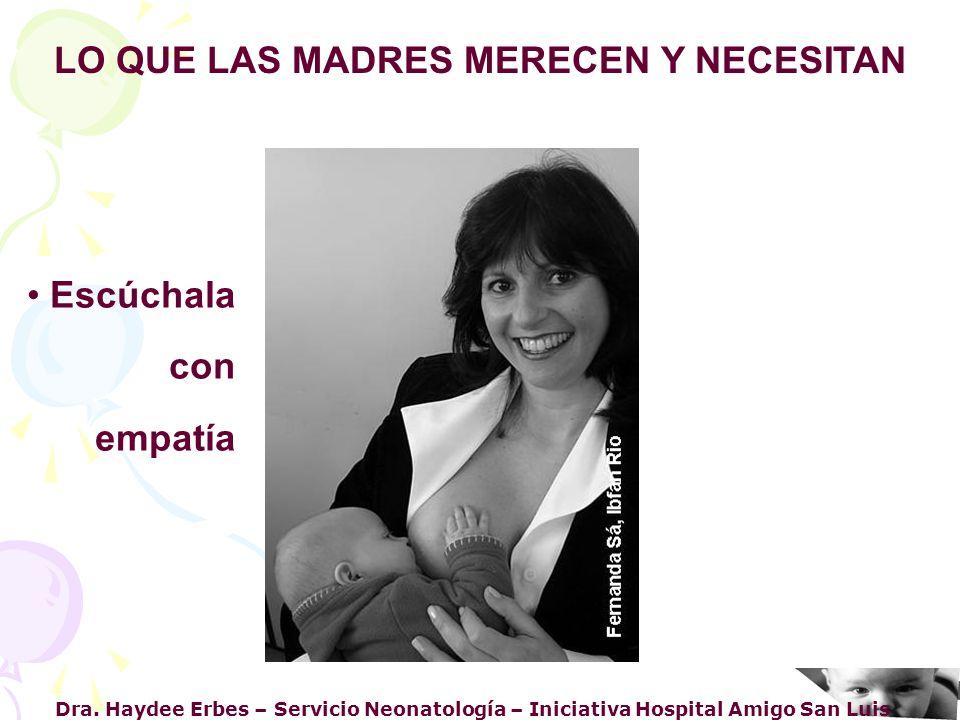 Dra. Haydee Erbes – Servicio Neonatología – Iniciativa Hospital Amigo San Luis LO QUE LAS MADRES MERECEN Y NECESITAN Escúchala con empatía Es importan