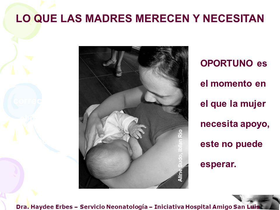 Dra. Haydee Erbes – Servicio Neonatología – Iniciativa Hospital Amigo San Luis LO QUE LAS MADRES MERECEN Y NECESITAN Información básica, correcta y en