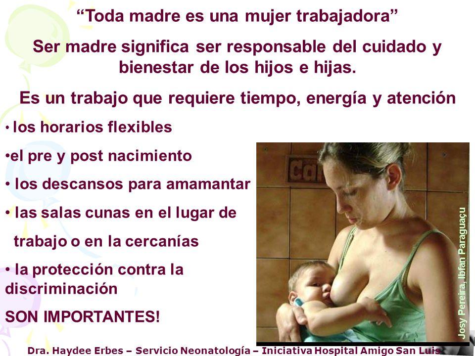Dra. Haydee Erbes – Servicio Neonatología – Iniciativa Hospital Amigo San Luis Toda madre es una mujer trabajadora Ser madre significa ser responsable