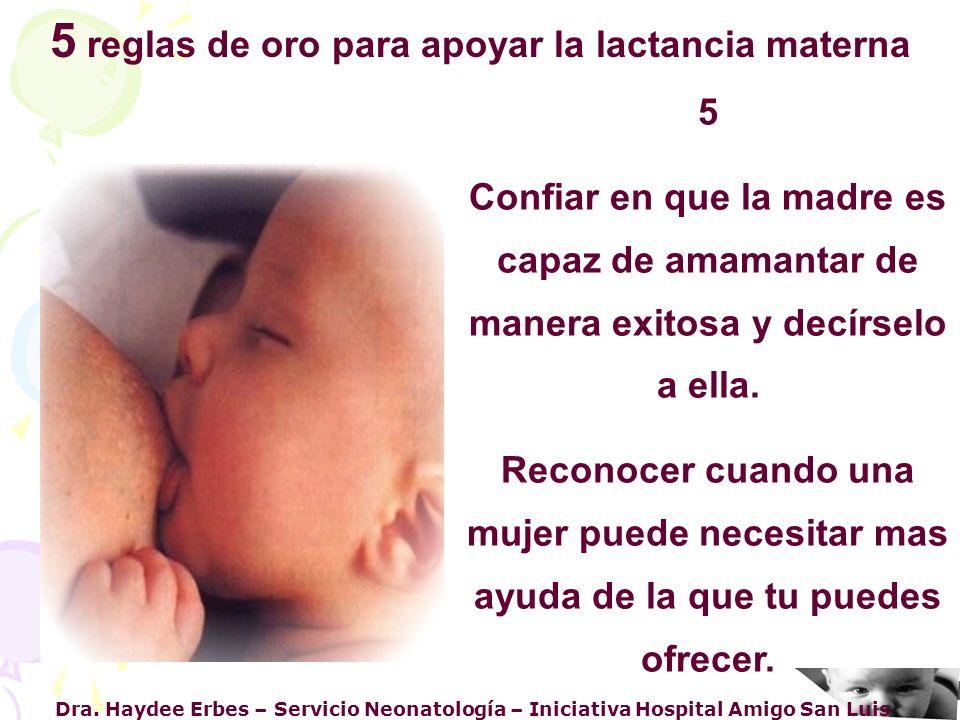 Dra. Haydee Erbes – Servicio Neonatología – Iniciativa Hospital Amigo San Luis 5 Confiar en que la madre es capaz de amamantar de manera exitosa y dec