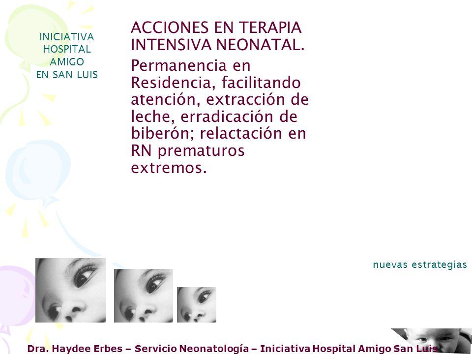 Dra. Haydee Erbes – Servicio Neonatología – Iniciativa Hospital Amigo San Luis INICIATIVA HOSPITAL AMIGO EN SAN LUIS nuevas estrategias ACCIONES EN TE
