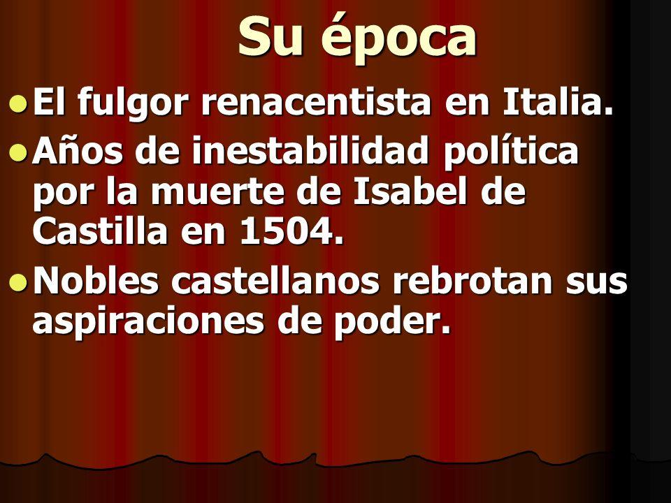 Su época El fulgor renacentista en Italia. El fulgor renacentista en Italia. Años de inestabilidad política por la muerte de Isabel de Castilla en 150