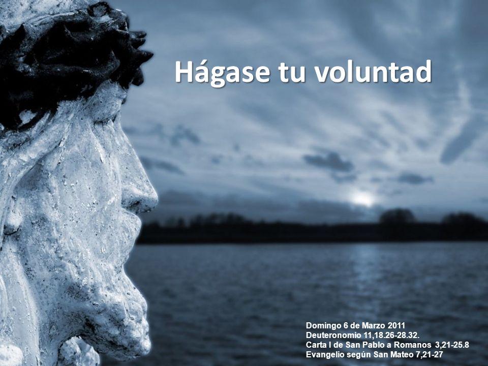 Hágase tu voluntad Domingo 6 de Marzo 2011 Deuteronomio 11,18.26-28.32.
