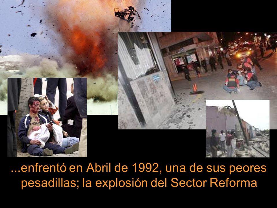 ...enfrentó en Abril de 1992, una de sus peores pesadillas; la explosión del Sector Reforma