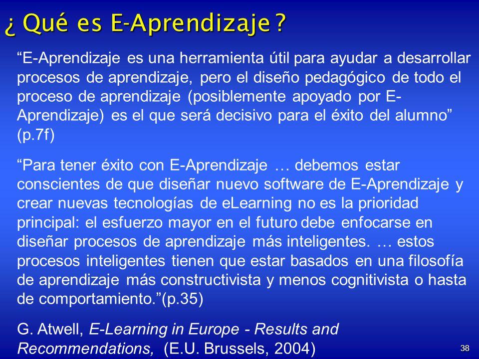 38 E-Aprendizaje es una herramienta útil para ayudar a desarrollar procesos de aprendizaje, pero el diseño pedagógico de todo el proceso de aprendizaj