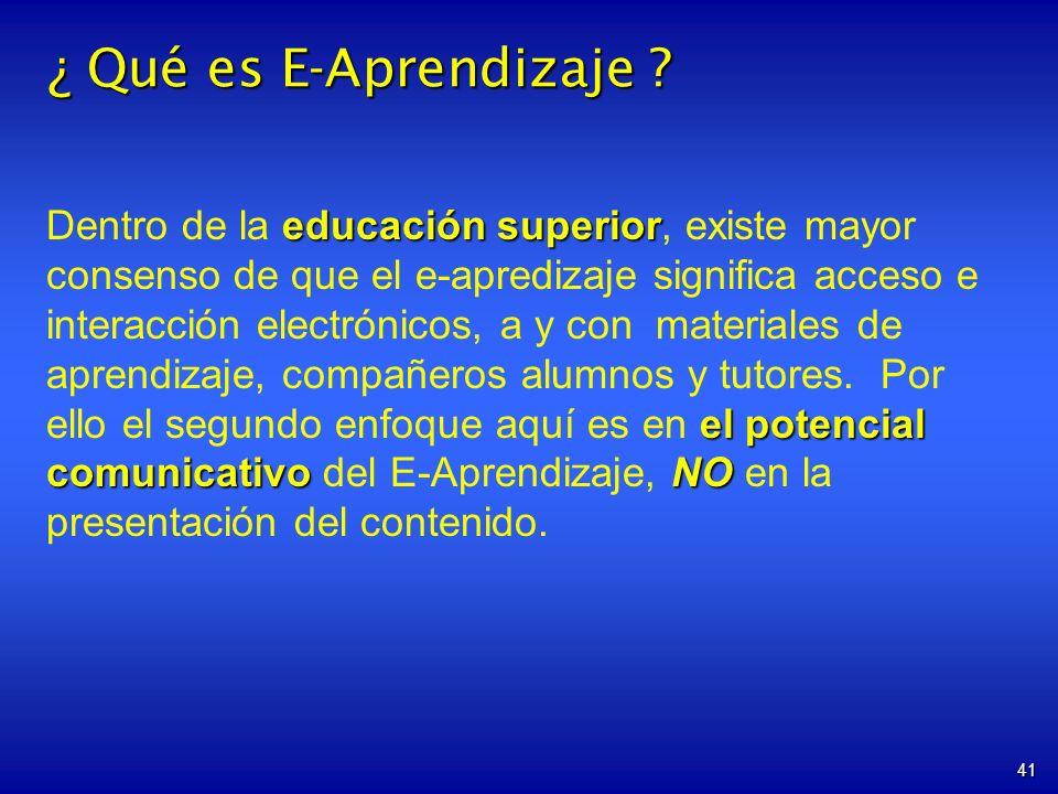 41 ¿ Qué es E-Aprendizaje ? educación superior el potencial comunicativoNO Dentro de la educación superior, existe mayor consenso de que el e-aprediza