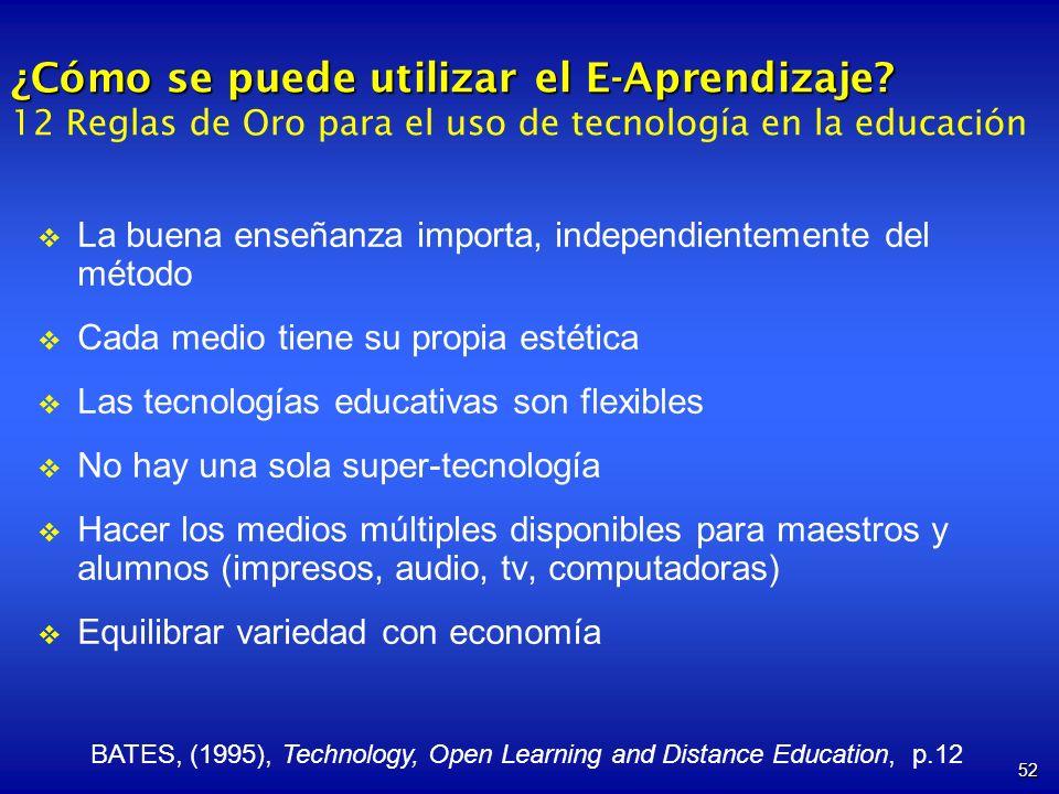 52 La buena enseñanza importa, independientemente del método Cada medio tiene su propia estética Las tecnologías educativas son flexibles No hay una s