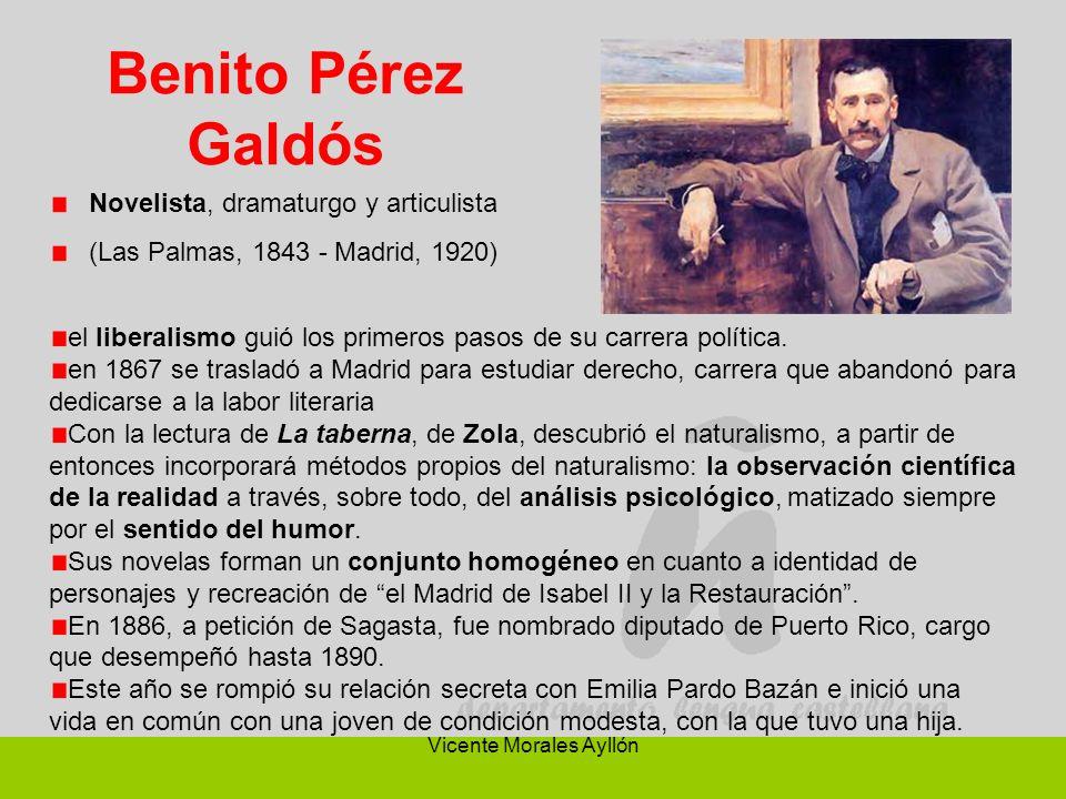 Vicente Morales Ayllón Benito Pérez Galdós Novelista, dramaturgo y articulista (Las Palmas, 1843 - Madrid, 1920) el liberalismo guió los primeros paso