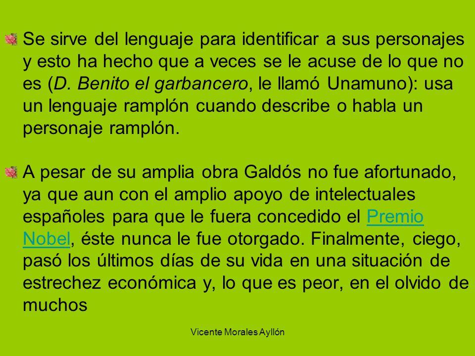 Vicente Morales Ayllón Se sirve del lenguaje para identificar a sus personajes y esto ha hecho que a veces se le acuse de lo que no es (D. Benito el g