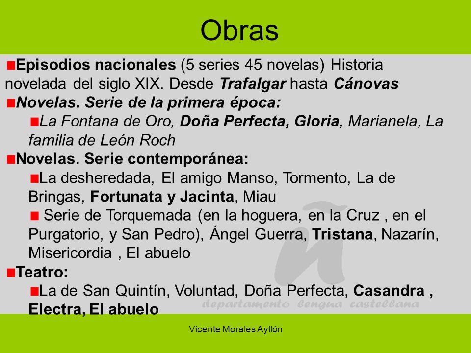Vicente Morales Ayllón Obras Episodios nacionales (5 series 45 novelas) Historia novelada del siglo XIX. Desde Trafalgar hasta Cánovas Novelas. Serie