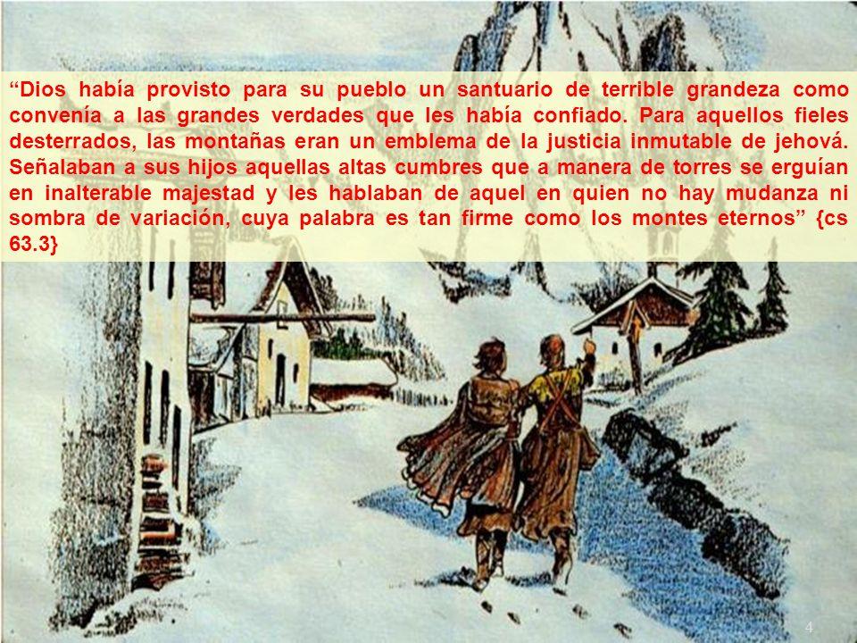 3 Tras los elevados baluartes de sus montañas, refugio de los perseguidos y oprimidos en todas las edades, hallaron los valdenses seguro escondite. Al