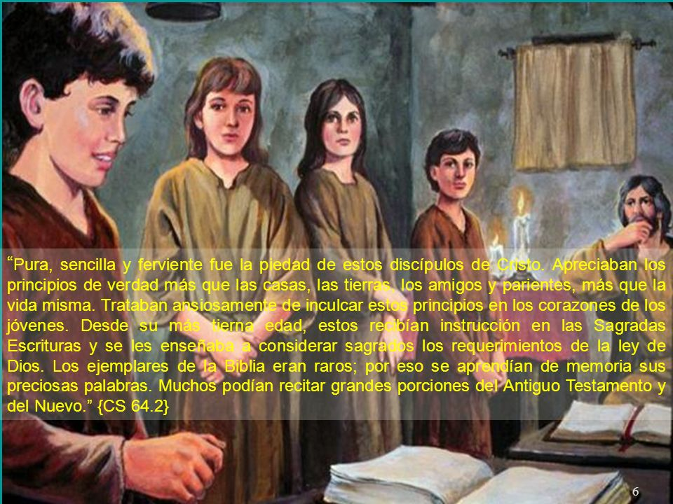 6 Pura, sencilla y ferviente fue la piedad de estos discípulos de Cristo.