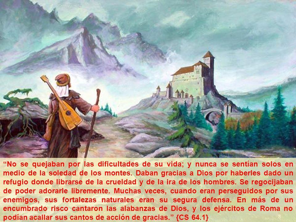8 No se quejaban por las dificultades de su vida; y nunca se sentían solos en medio de la soledad de los montes.