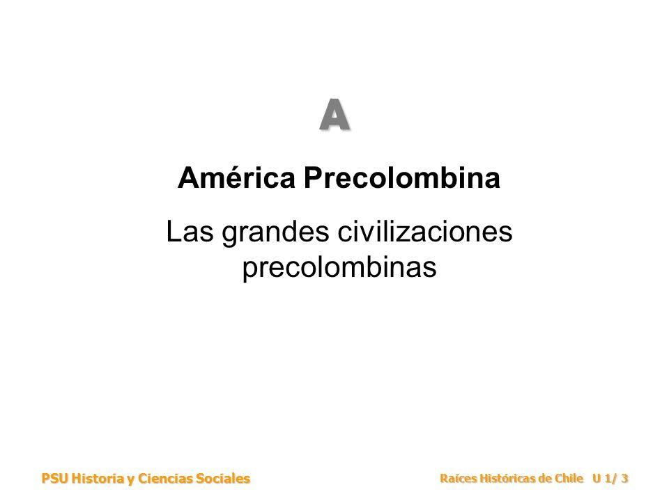 PSU Historia y Ciencias Sociales Raíces Históricas de Chile U 1/ 14 Las tres civilizaciones desarrollan una arquitectura monumental.