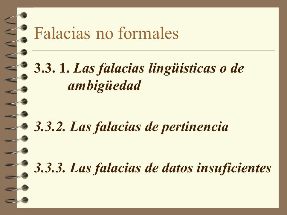 Falacias no formales 3.3. 1. Las falacias lingüísticas o de ambigüedad 3.3.2. Las falacias de pertinencia 3.3.3. Las falacias de datos insuficientes