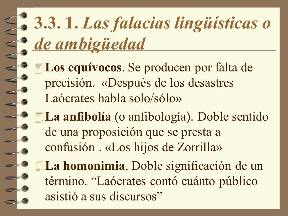 3.3. 1. Las falacias lingüísticas o de ambigüedad 4 Los equívocos. Se producen por falta de precisión. «Después de los desastres Laócrates habla solo/