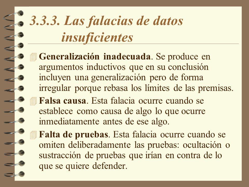 3.3.3. Las falacias de datos insuficientes 4 Generalización inadecuada. Se produce en argumentos inductivos que en su conclusión incluyen una generali