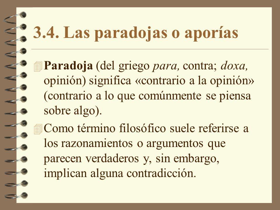 3.4. Las paradojas o aporías 4 Paradoja (del griego para, contra; doxa, opinión) significa «contrario a la opinión» (contrario a lo que comúnmente se