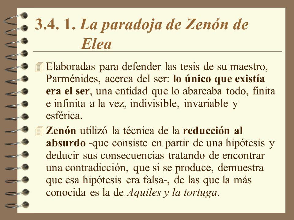 3.4. 1. La paradoja de Zenón de Elea 4 Elaboradas para defender las tesis de su maestro, Parménides, acerca del ser: lo único que existía era el ser,