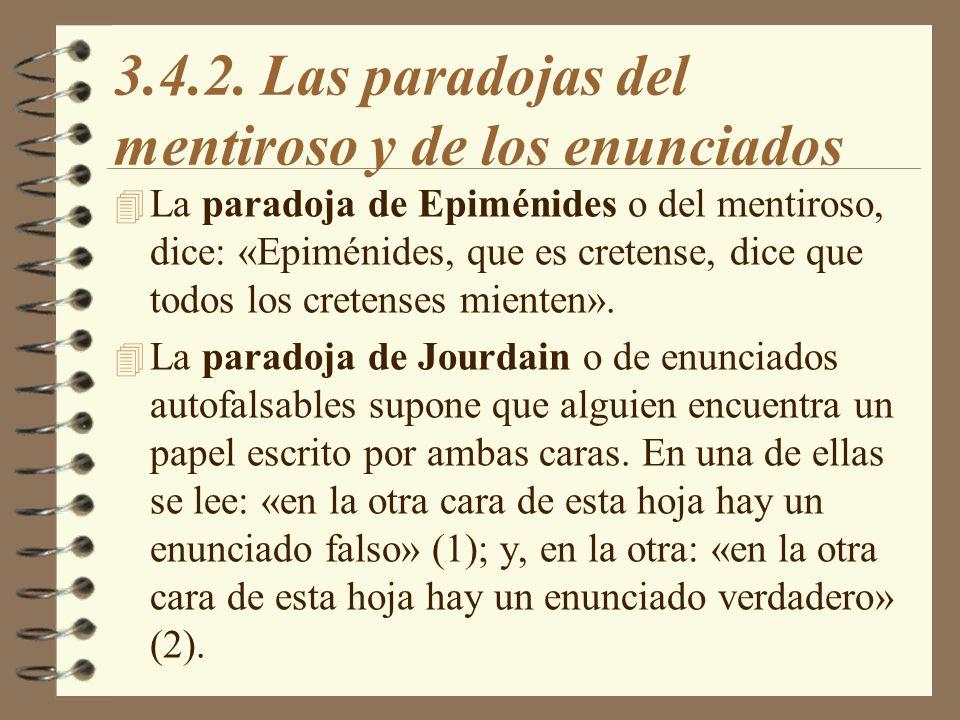 3.4.2. Las paradojas del mentiroso y de los enunciados 4 La paradoja de Epiménides o del mentiroso, dice: «Epiménides, que es cretense, dice que todos