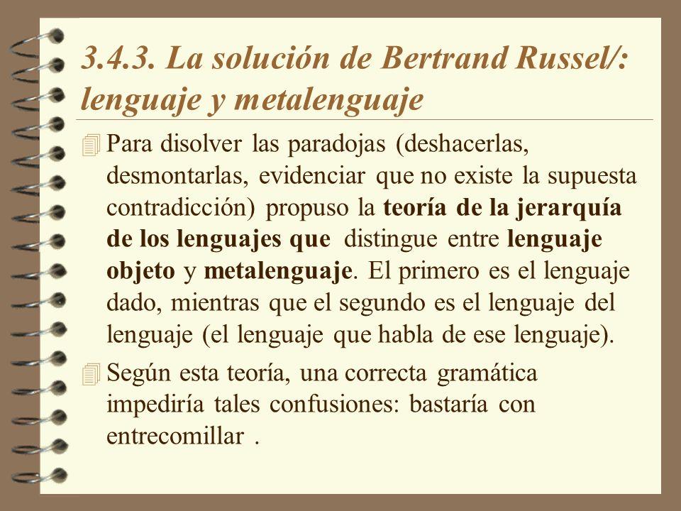 3.4.3. La solución de Bertrand Russel/: lenguaje y metalenguaje 4 Para disolver las paradojas (deshacerlas, desmontarlas, evidenciar que no existe la