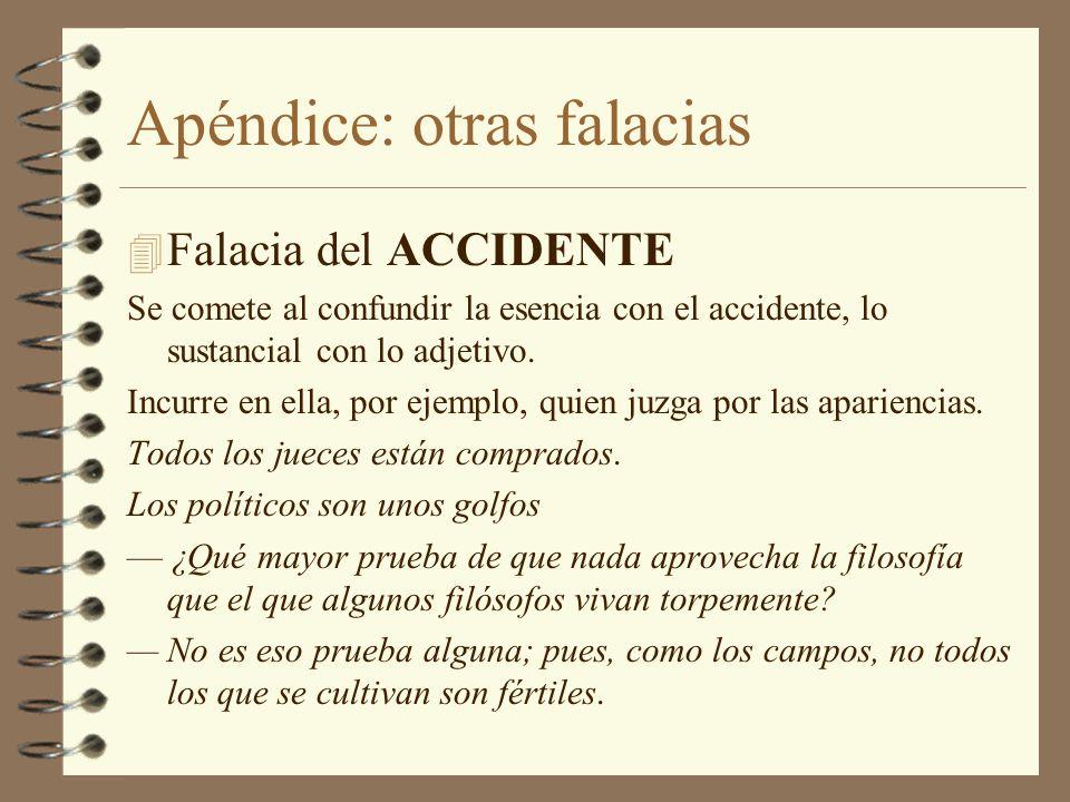 Apéndice: otras falacias 4 Falacia del ACCIDENTE Se comete al confundir la esencia con el accidente, lo sustancial con lo adjetivo. Incurre en ella, p
