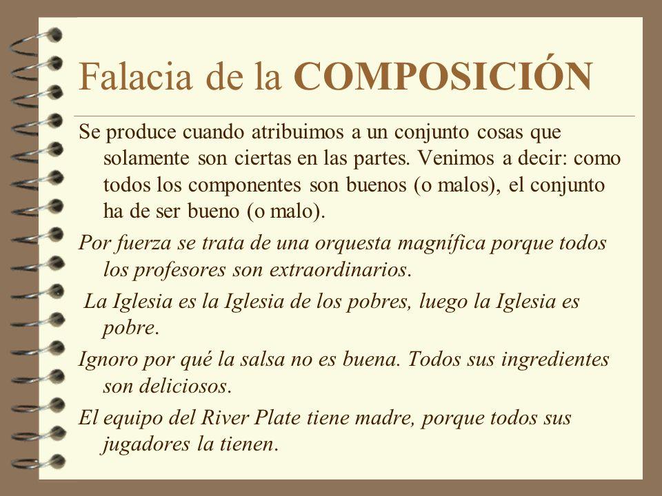 Falacia de la COMPOSICIÓN Se produce cuando atribuimos a un conjunto cosas que solamente son ciertas en las partes.
