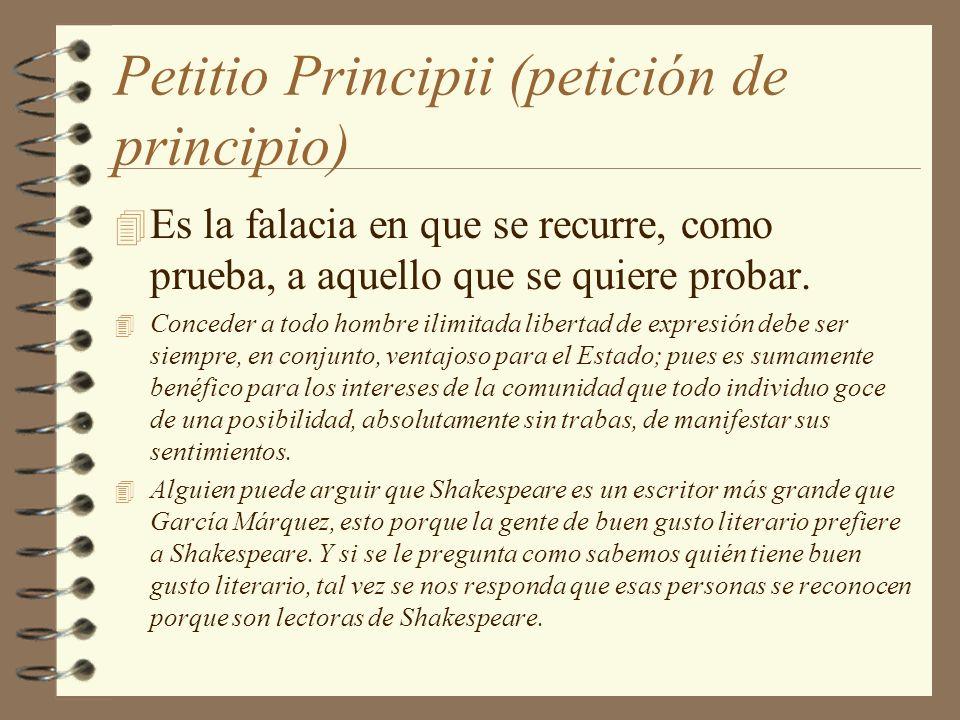 Petitio Principii (petición de principio) 4 Es la falacia en que se recurre, como prueba, a aquello que se quiere probar. 4 Conceder a todo hombre ili