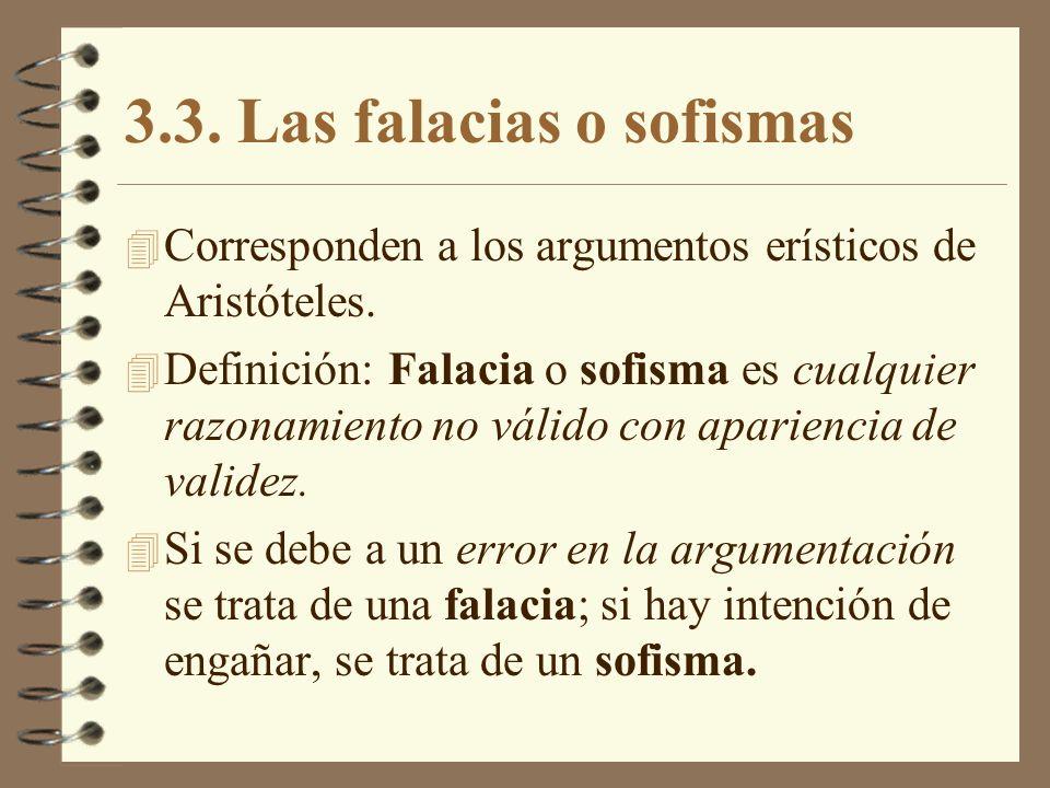 3.3. Las falacias o sofismas 4 Corresponden a los argumentos erísticos de Aristóteles. 4 Definición: Falacia o sofisma es cualquier razonamiento no vá