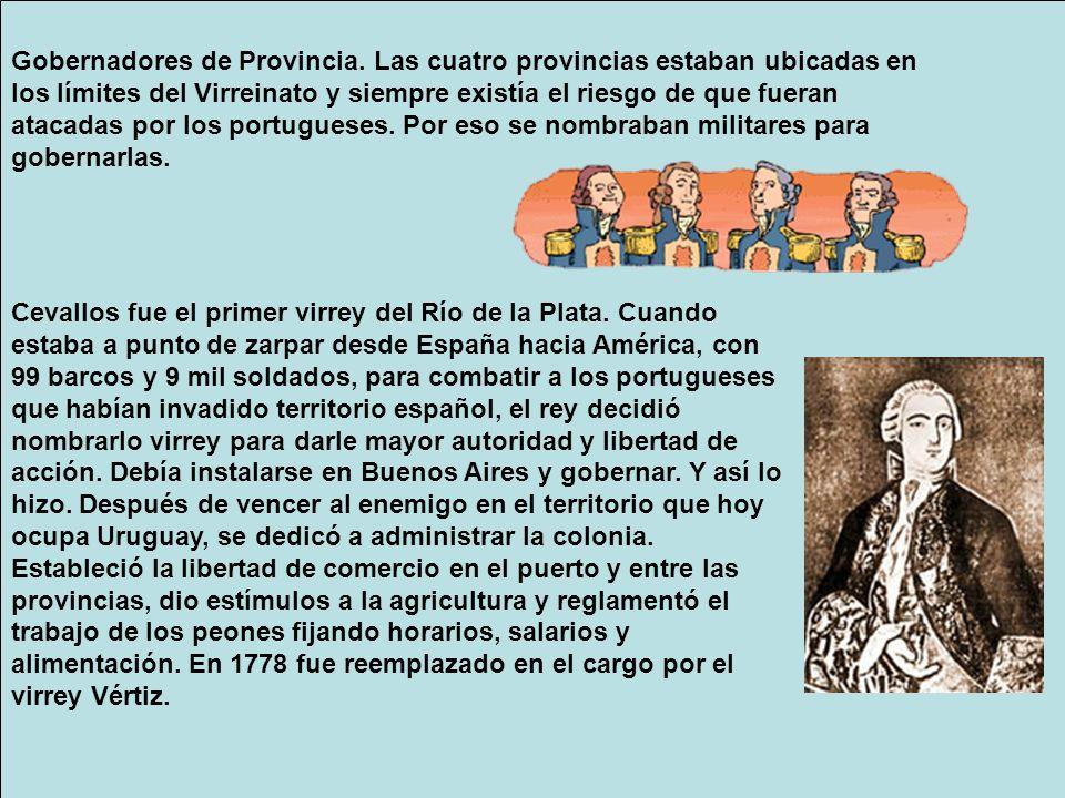 Gobernadores de Provincia. Las cuatro provincias estaban ubicadas en los límites del Virreinato y siempre existía el riesgo de que fueran atacadas por