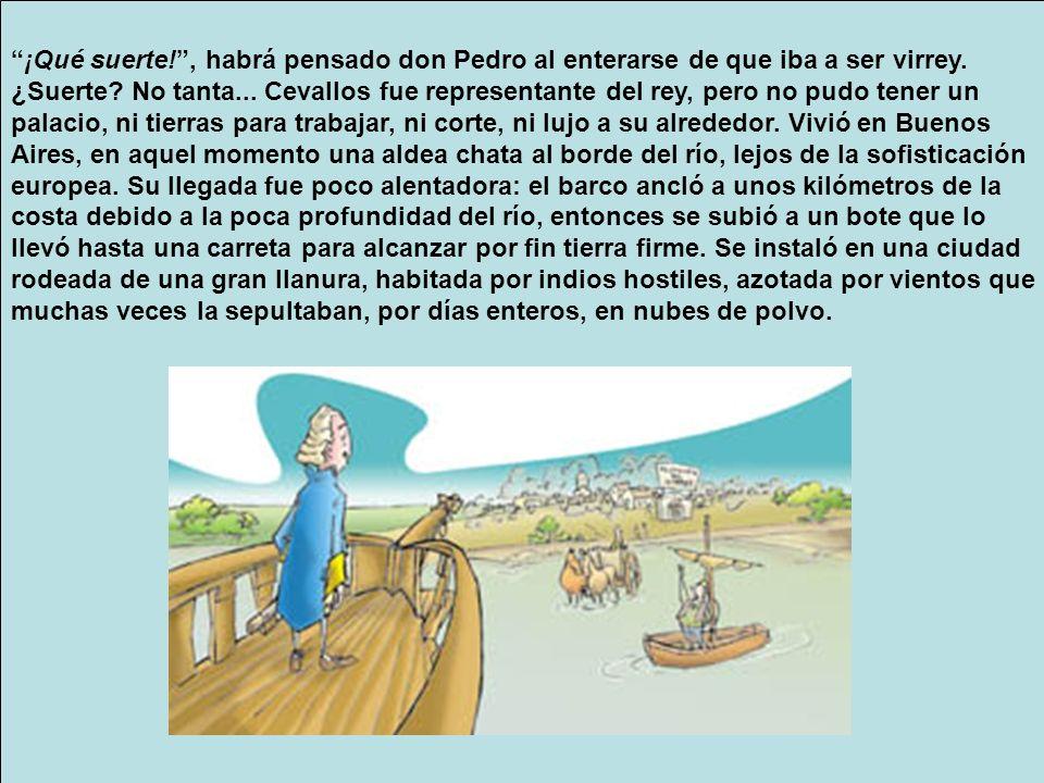 Se sospecha que al llegar a Buenos Aires, Cevallos no brindó con agua.