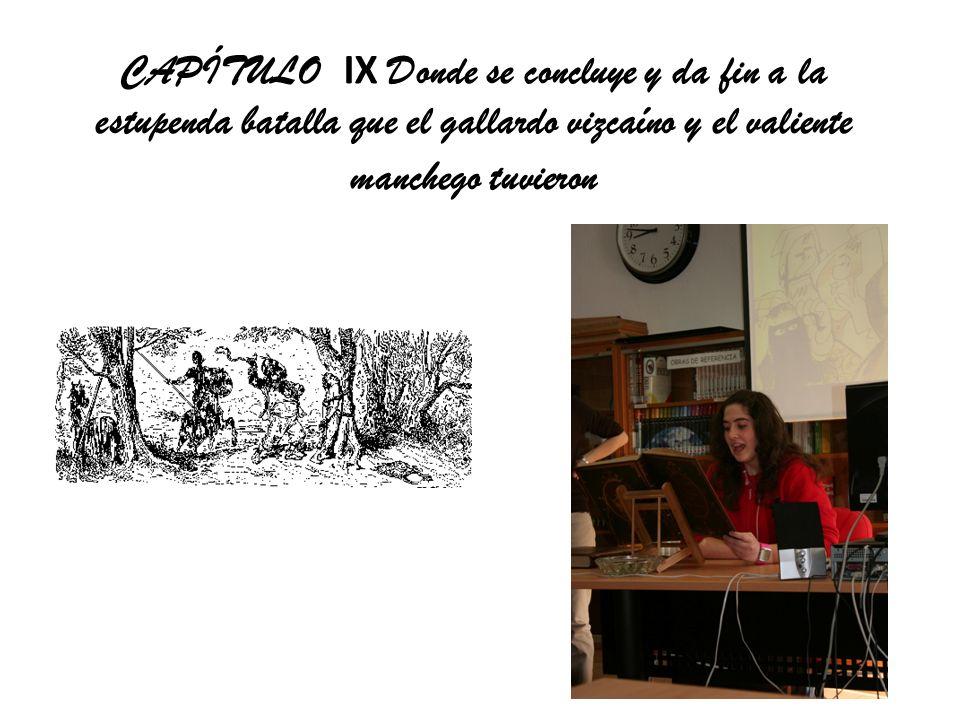 CAPÍTULO IX Donde se concluye y da fin a la estupenda batalla que el gallardo vizcaíno y el valiente manchego tuvieron