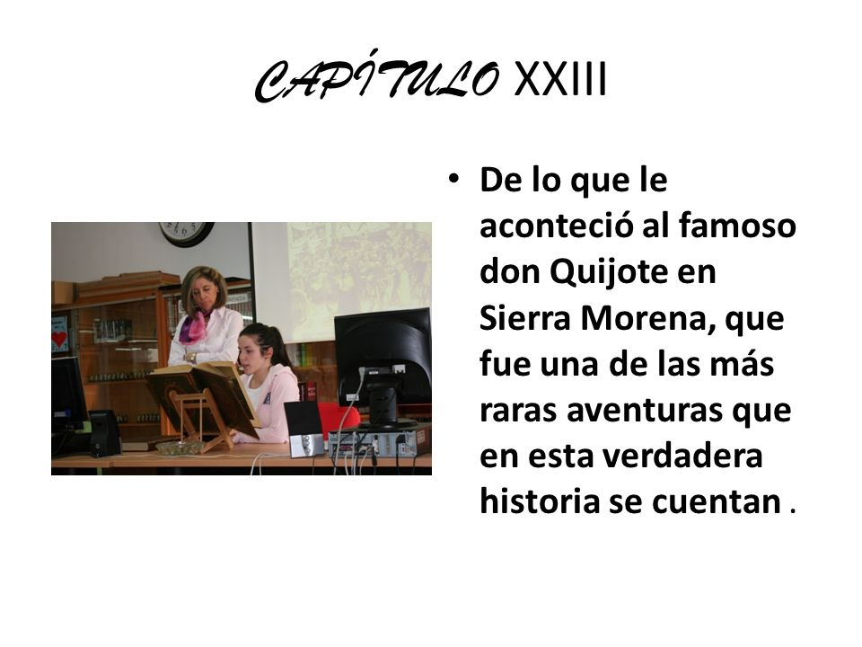 CAPÍTULO XXIII De lo que le aconteció al famoso don Quijote en Sierra Morena, que fue una de las más raras aventuras que en esta verdadera historia se
