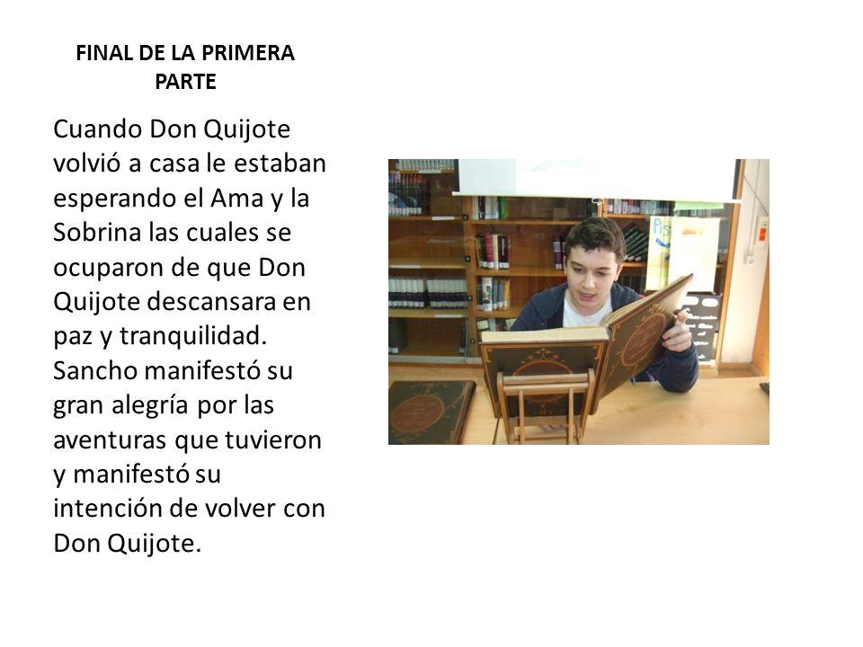 FINAL DE LA PRIMERA PARTE Cuando Don Quijote volvió a casa le estaban esperando el Ama y la Sobrina las cuales se ocuparon de que Don Quijote descansa