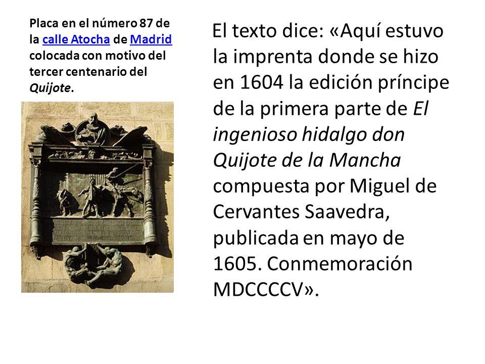 Placa en el número 87 de la calle Atocha de Madrid colocada con motivo del tercer centenario del Quijote.calle AtochaMadrid El texto dice: «Aquí estuv