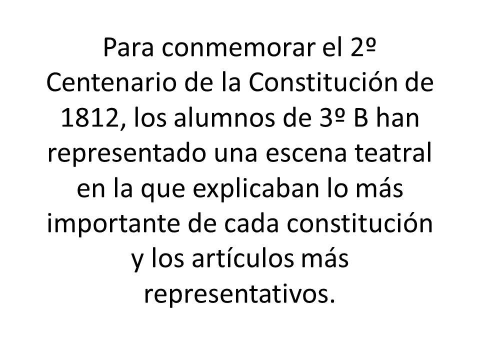 Para conmemorar el 2º Centenario de la Constitución de 1812, los alumnos de 3º B han representado una escena teatral en la que explicaban lo más impor