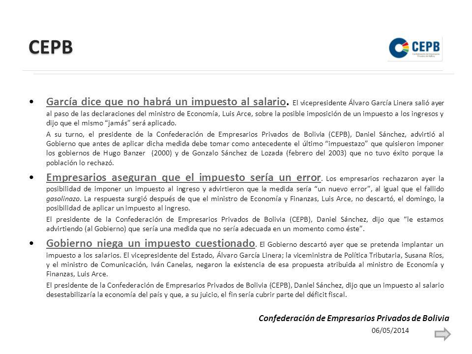 CEPB García dice que no habrá un impuesto al salario. El vicepresidente Álvaro García Linera salió ayer al paso de las declaraciones del ministro de E