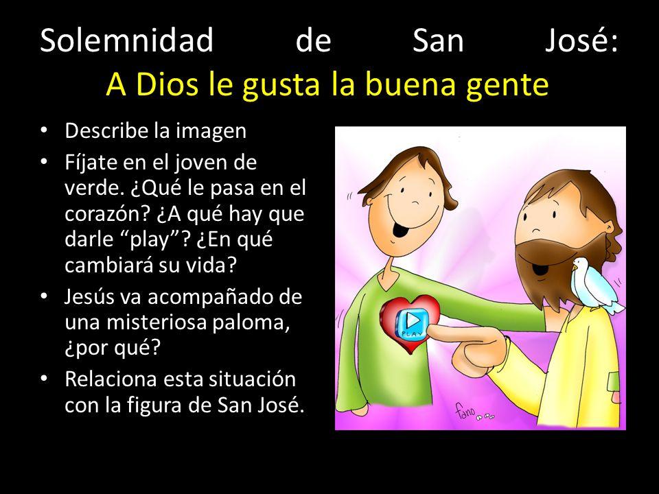 Solemnidad de San José: A Dios le gusta la buena gente Profundamente bueno era José, y lo elegiste para ser tu padre.