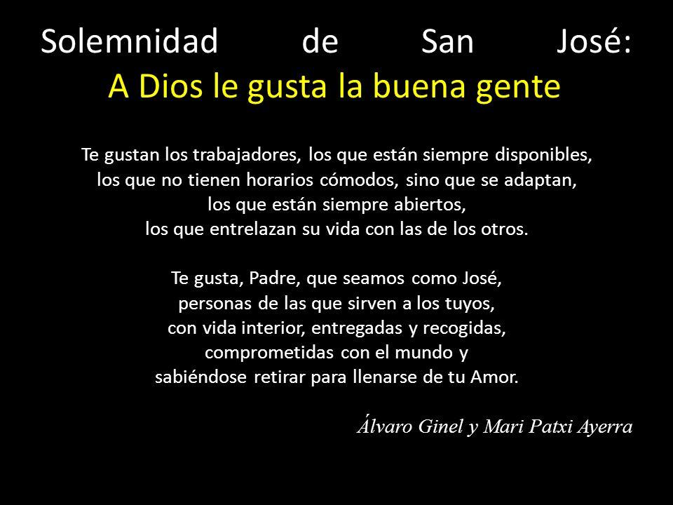 Solemnidad de San José: A Dios le gusta la buena gente Te gustan los trabajadores, los que están siempre disponibles, los que no tienen horarios cómod