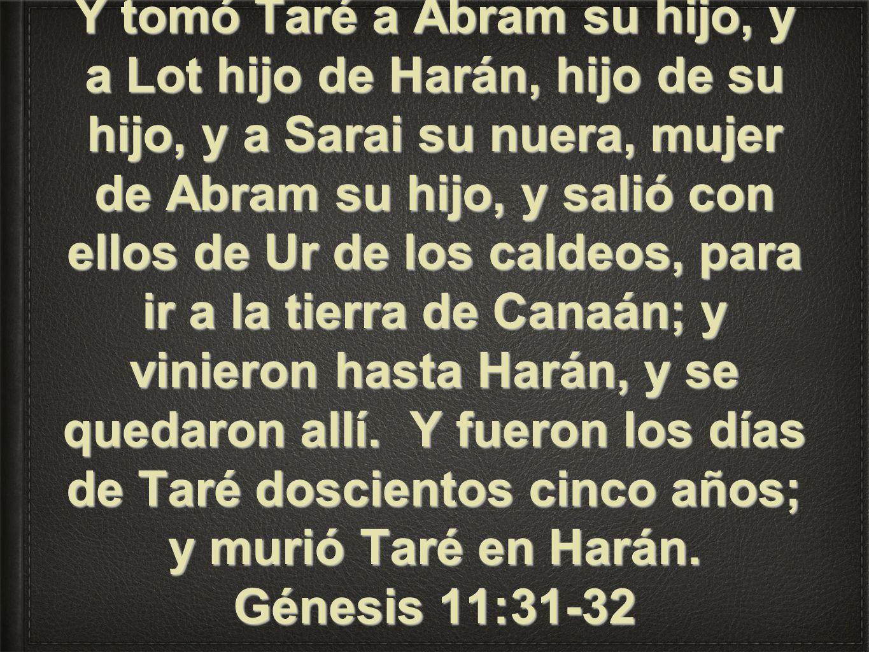 Y tomó Taré a Abram su hijo, y a Lot hijo de Harán, hijo de su hijo, y a Sarai su nuera, mujer de Abram su hijo, y salió con ellos de Ur de los caldeo