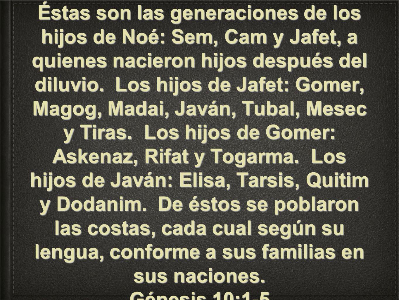 Éstas son las generaciones de los hijos de Noé: Sem, Cam y Jafet, a quienes nacieron hijos después del diluvio. Los hijos de Jafet: Gomer, Magog, Mada