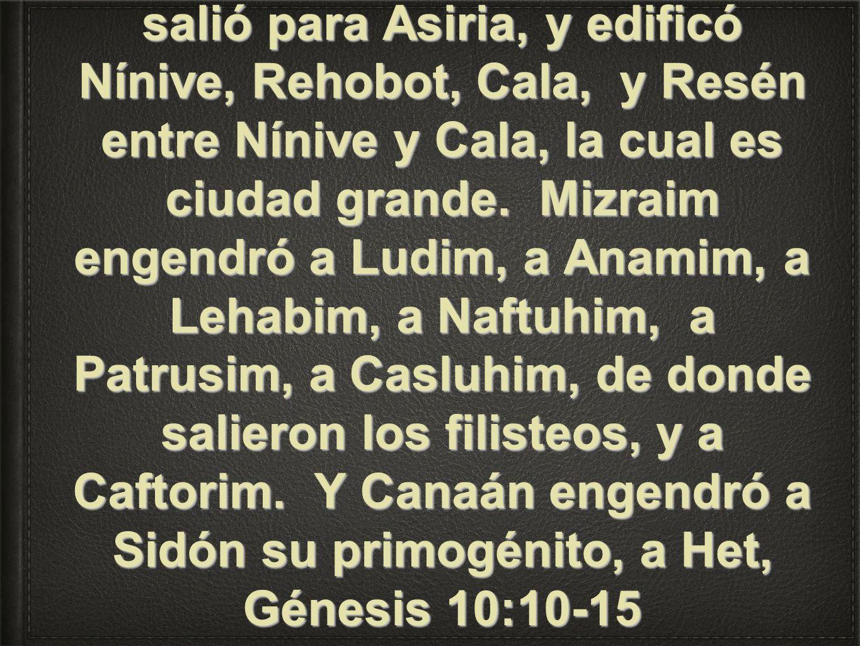 Y fue el comienzo de su reino Babel, Erec, Acad y Calne, en la tierra de Sinar. De esta tierra salió para Asiria, y edificó Nínive, Rehobot, Cala, y R
