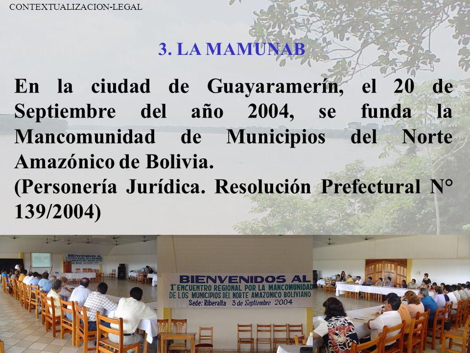 3. LA MAMUNAB CONTEXTUALIZACION-LEGAL En la ciudad de Guayaramerín, el 20 de Septiembre del año 2004, se funda la Mancomunidad de Municipios del Norte
